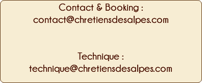 Contact & Booking : Olivier Terrier +336 82 09 80 91 contact@chretiensdesalpes.com Technique : Maxime Bailles +33 7 81 51 35 17 technique@chretiensdesalpes.com